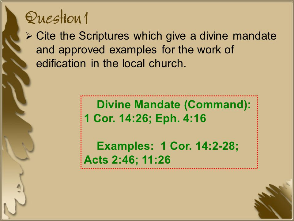 Question 1 Cite the Scriptures which give a divine mandate and approved examples for the work of edification in the local church.