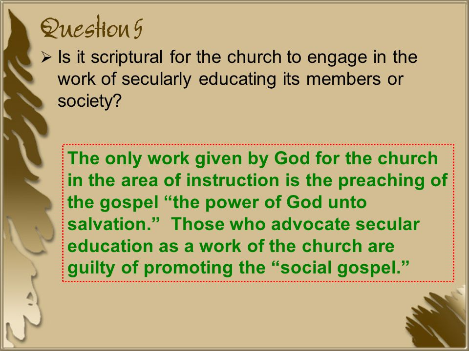 Question 5 Is it scriptural for the church to engage in the work of secularly educating its members or society