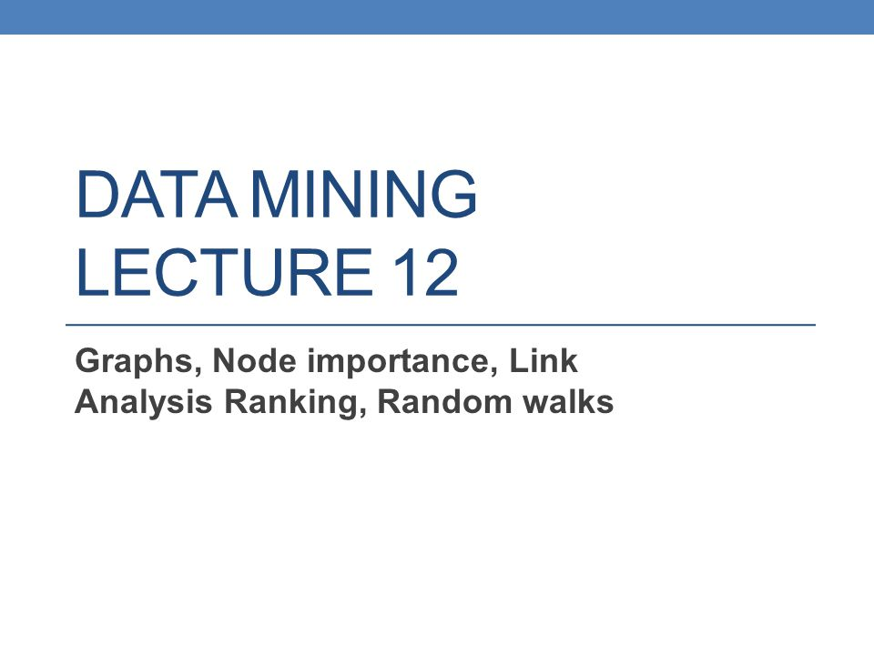 Graphs, Node importance, Link Analysis Ranking, Random walks