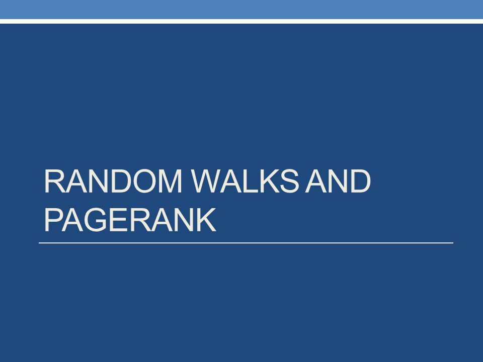 RANDOM WALKS AND PAGERANK