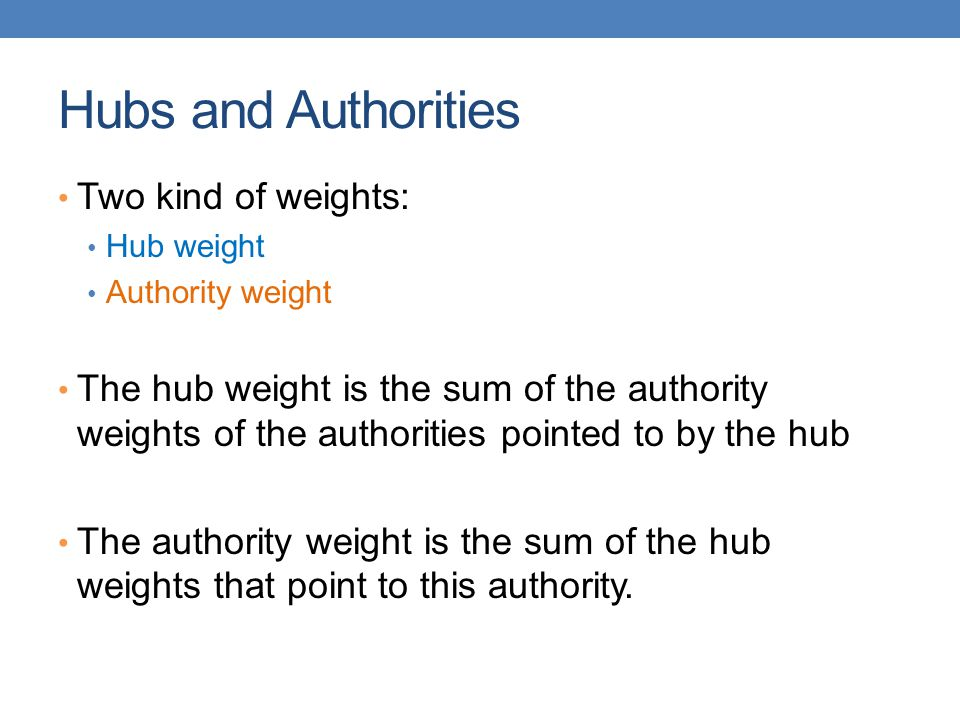 Hubs and Authorities Two kind of weights: