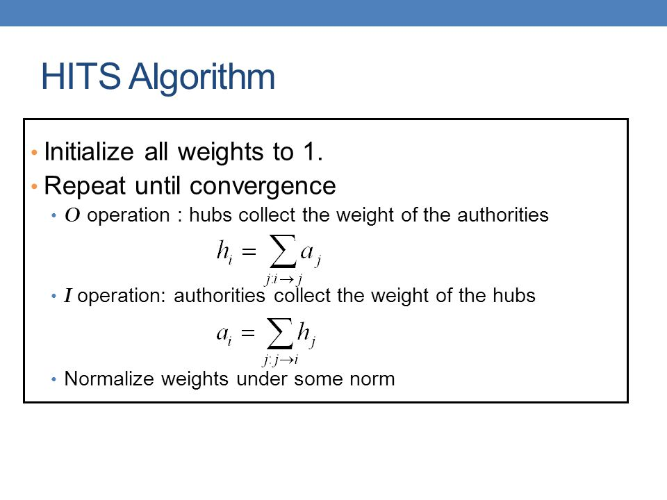 HITS Algorithm Initialize all weights to 1. Repeat until convergence