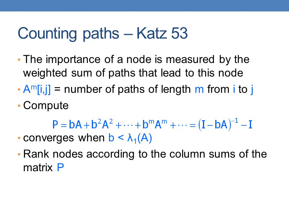 Counting paths – Katz 53 The importance of a node is measured by the weighted sum of paths that lead to this node.