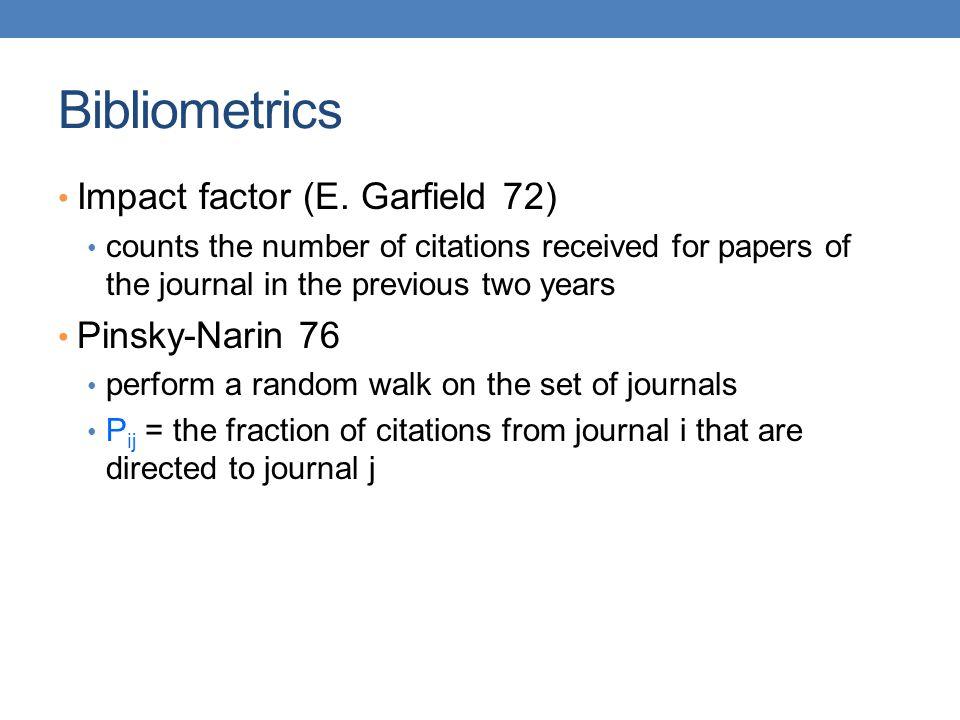 Bibliometrics Impact factor (E. Garfield 72) Pinsky-Narin 76