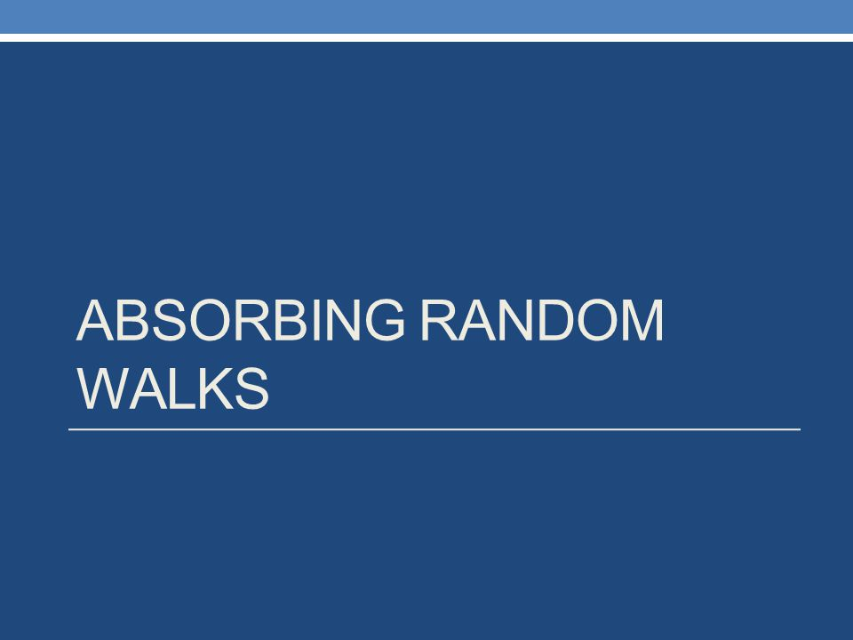 ABSORBING RANDOM WALKS