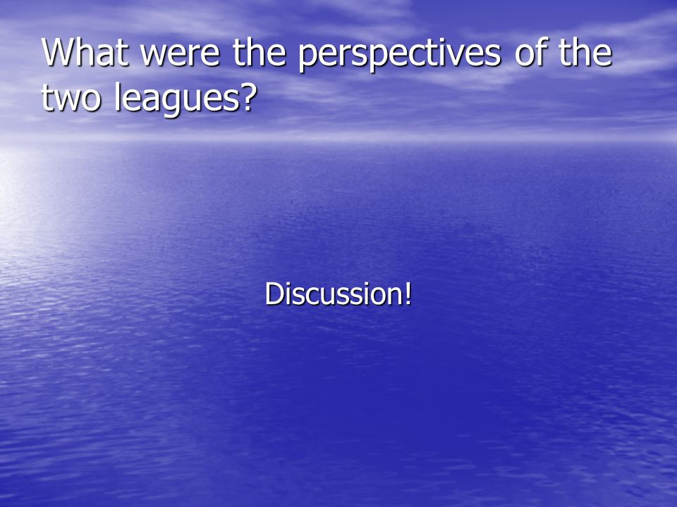 What were the perspectives of the two leagues