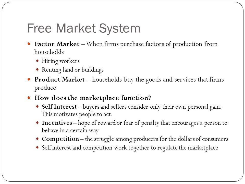 Free Market System Factor Market – When firms purchase factors of production from households. Hiring workers.