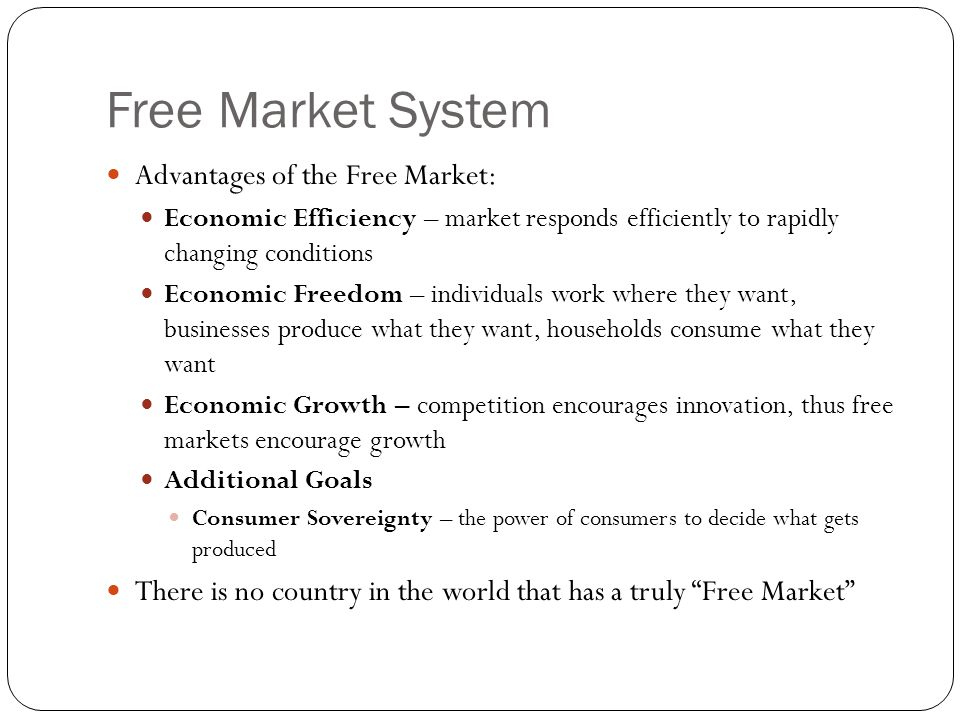 Free Market System Advantages of the Free Market: