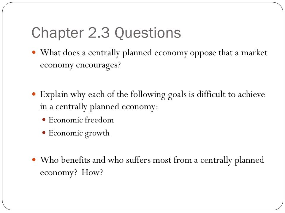 Chapter 2.3 Questions What does a centrally planned economy oppose that a market economy encourages