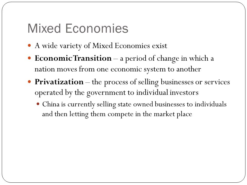 Mixed Economies A wide variety of Mixed Economies exist
