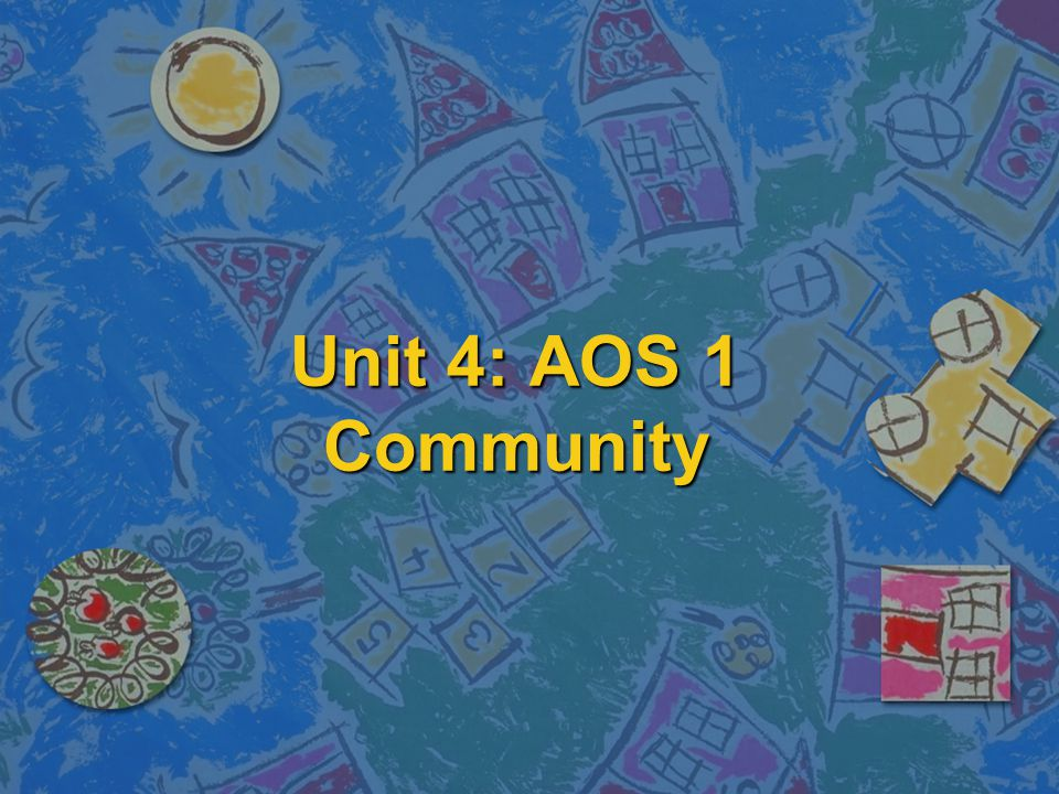 Unit 4: AOS 1 Community