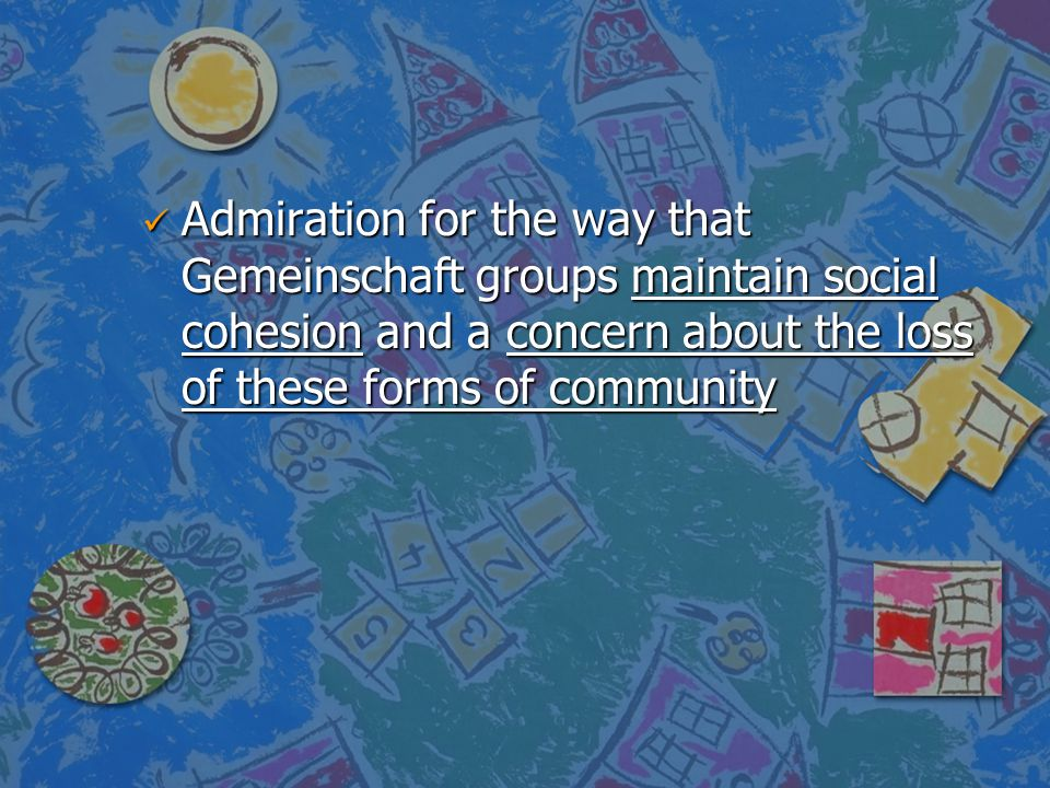 Admiration for the way that Gemeinschaft groups maintain social cohesion and a concern about the loss of these forms of community
