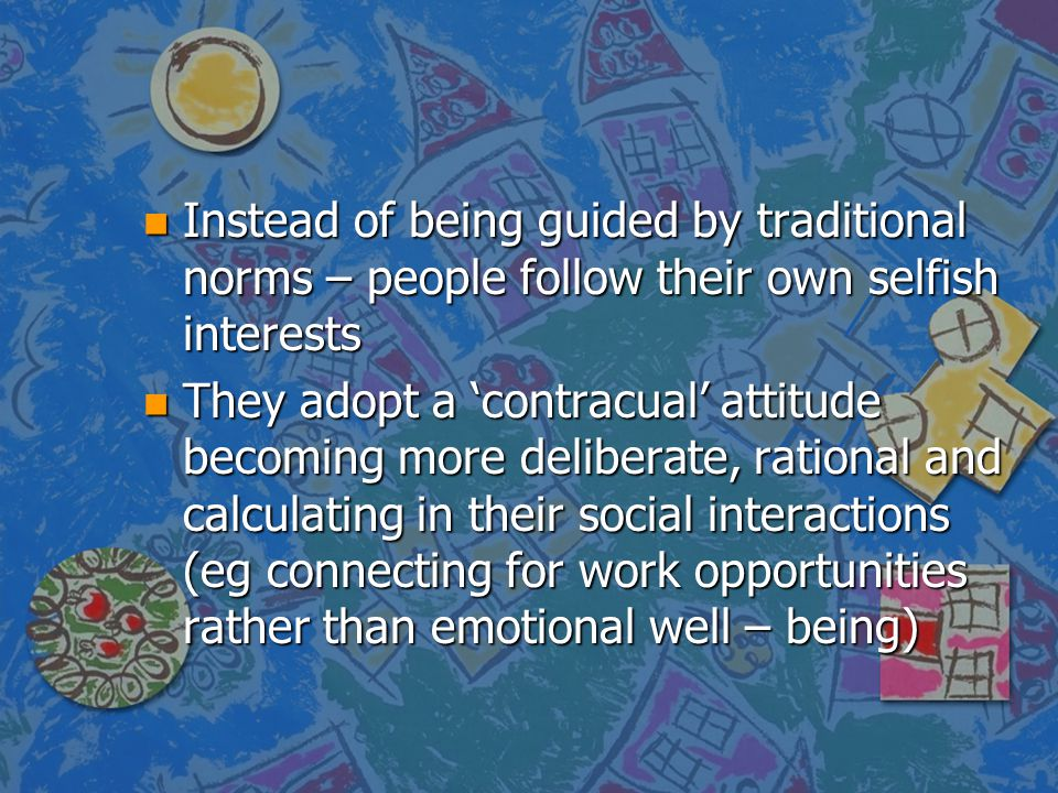 Instead of being guided by traditional norms – people follow their own selfish interests