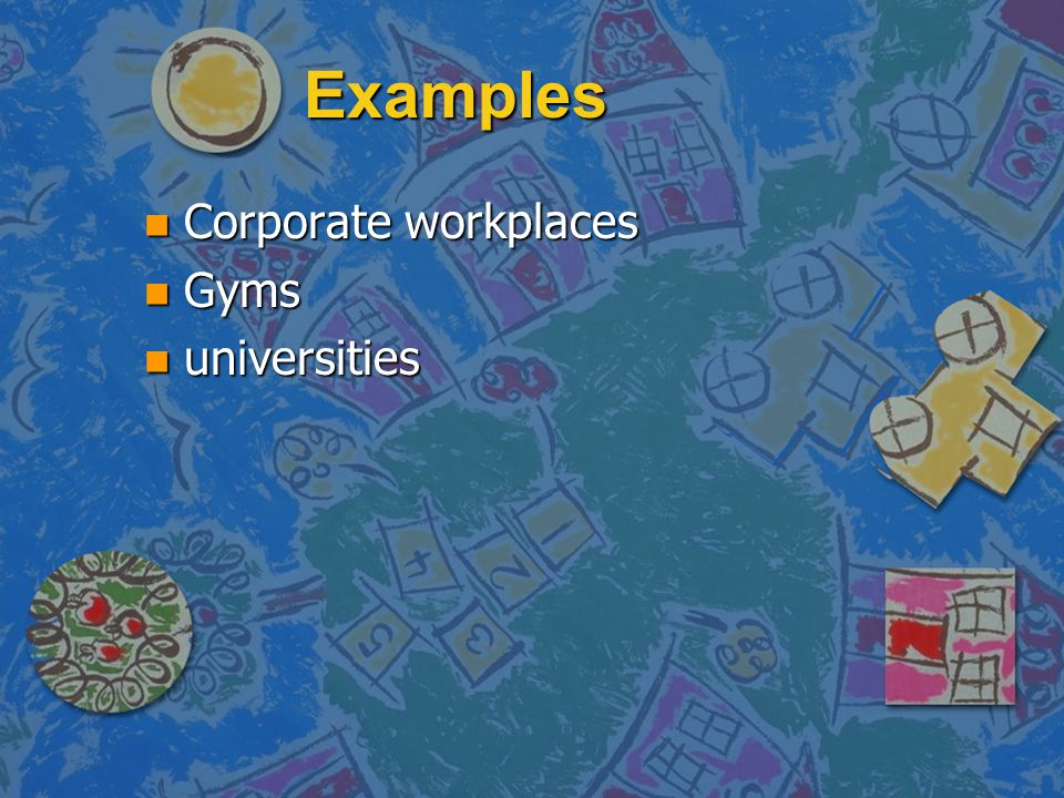Examples Corporate workplaces Gyms universities