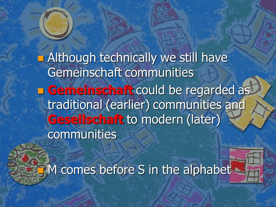 Although technically we still have Gemeinschaft communities