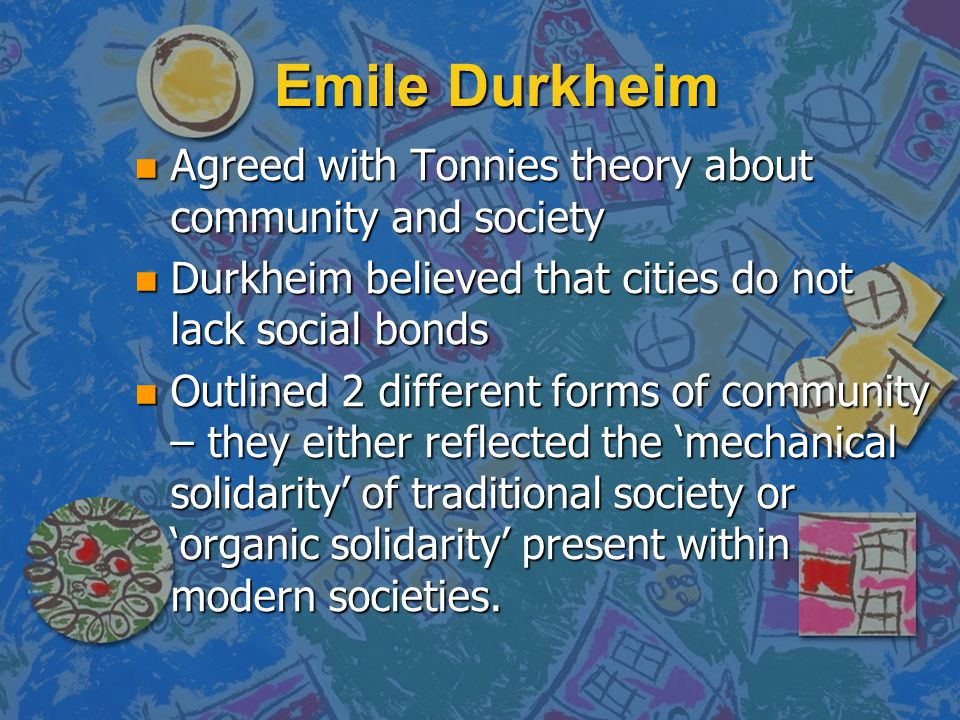 Emile Durkheim Agreed with Tonnies theory about community and society