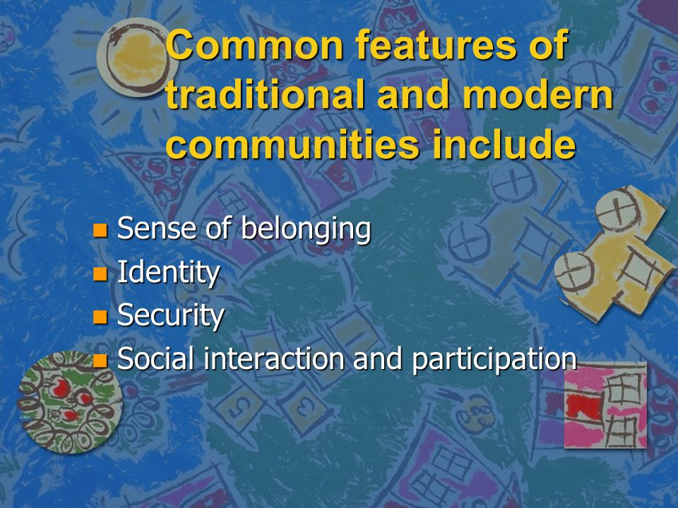 Common features of traditional and modern communities include