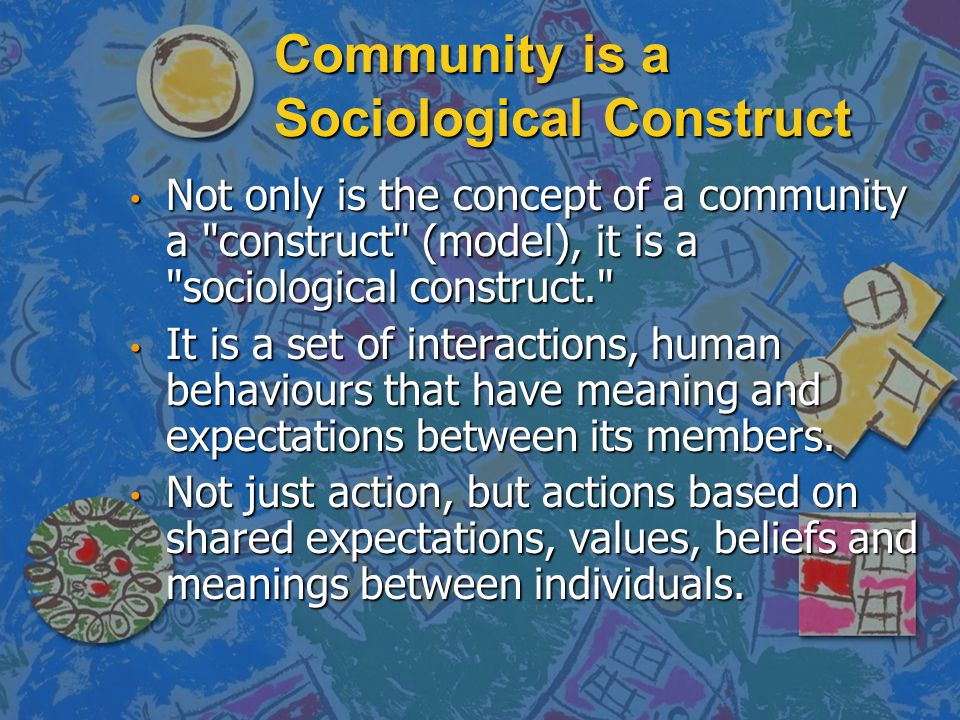 Community is a Sociological Construct
