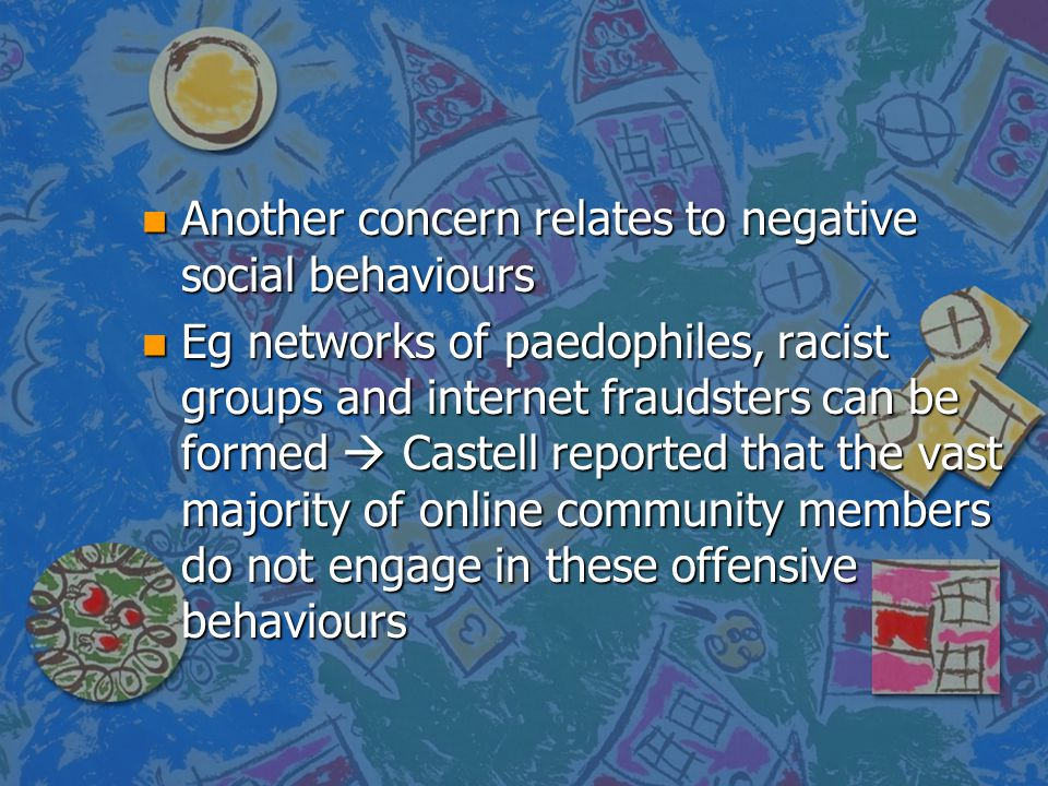 Another concern relates to negative social behaviours