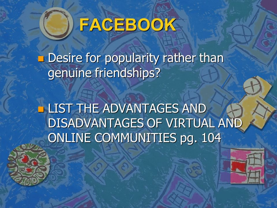 FACEBOOK Desire for popularity rather than genuine friendships