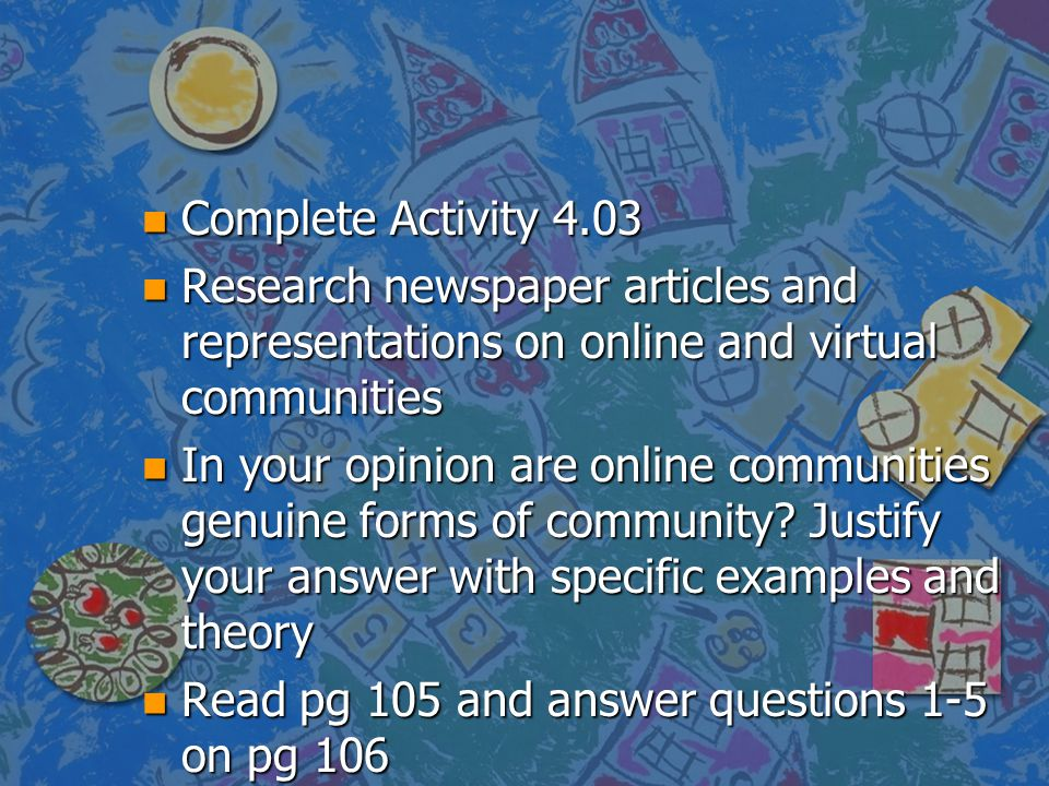 Complete Activity 4.03 Research newspaper articles and representations on online and virtual communities.