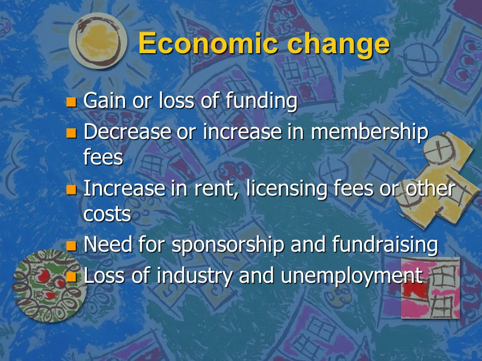 Economic change Gain or loss of funding
