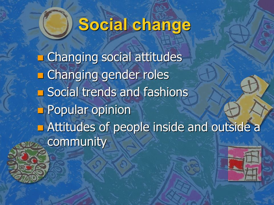 Social change Changing social attitudes Changing gender roles