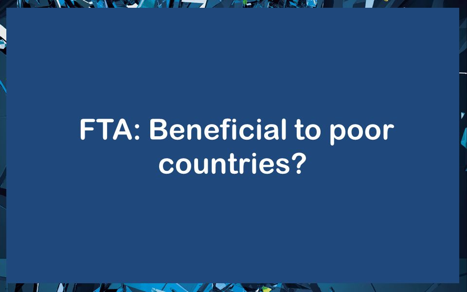 FTA: Beneficial to poor countries