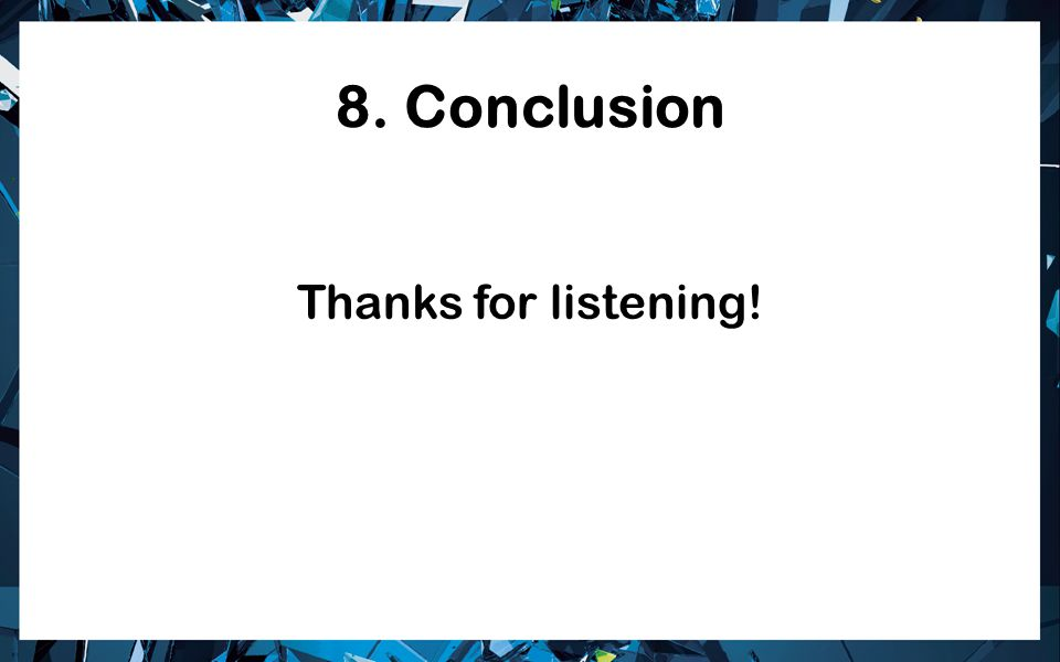 8. Conclusion Thanks for listening!