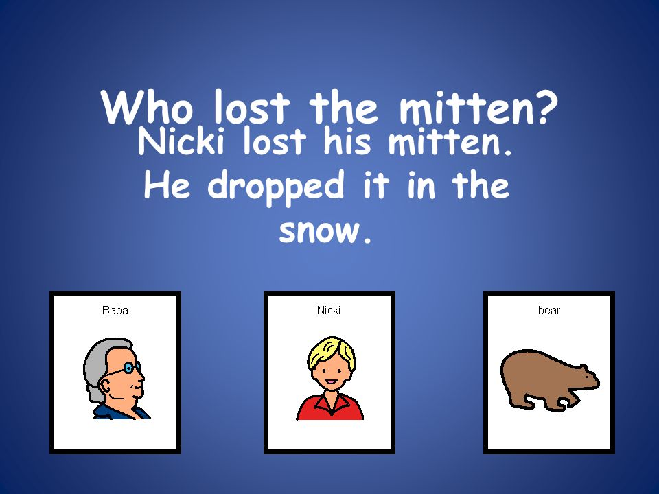 Nicki lost his mitten. He dropped it in the snow.