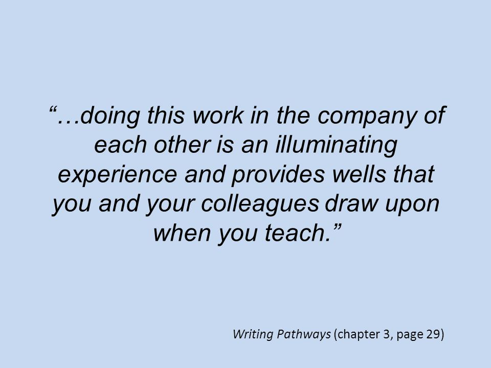 …doing this work in the company of each other is an illuminating experience and provides wells that you and your colleagues draw upon when you teach.