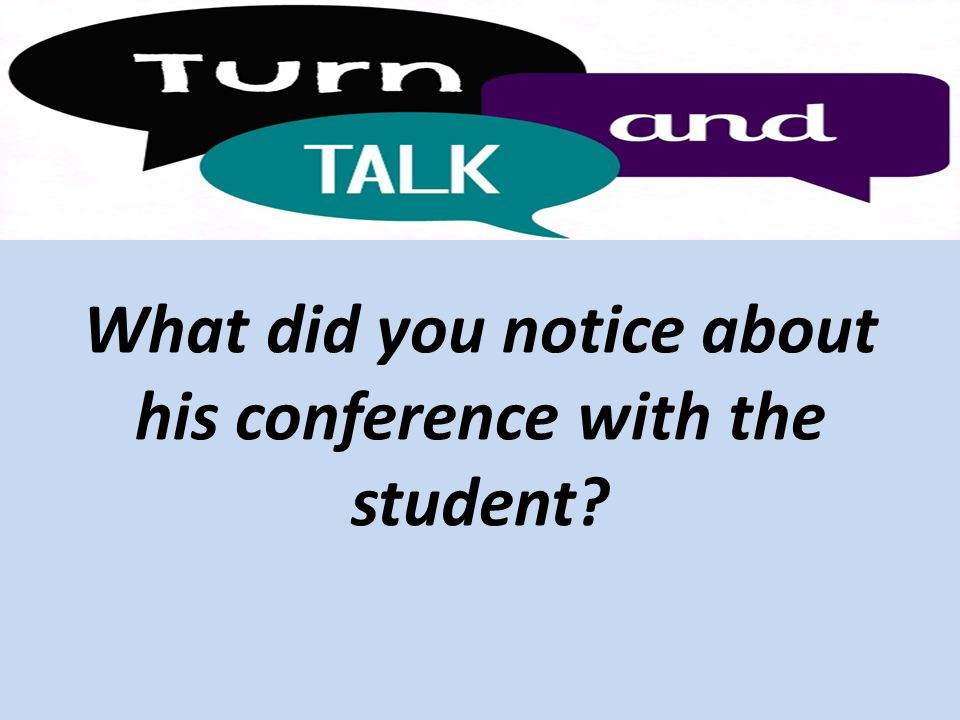 What did you notice about his conference with the student