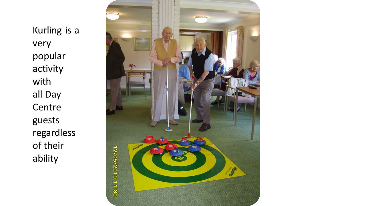 Kurling is a very popular activity with all Day Centre guests regardless of their ability