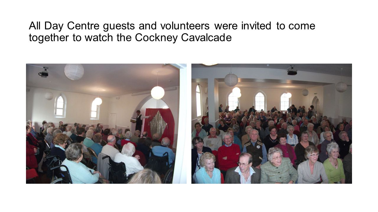 All Day Centre guests and volunteers were invited to come together to watch the Cockney Cavalcade