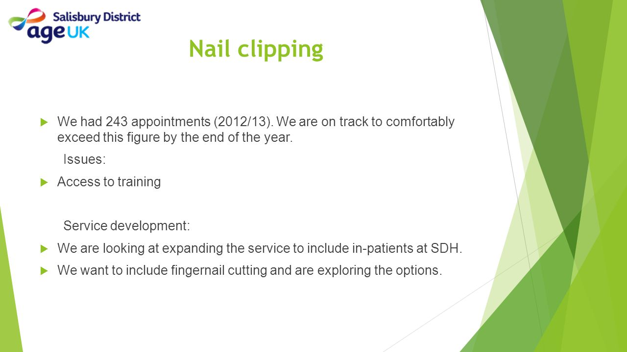 Nail clipping We had 243 appointments (2012/13). We are on track to comfortably exceed this figure by the end of the year.