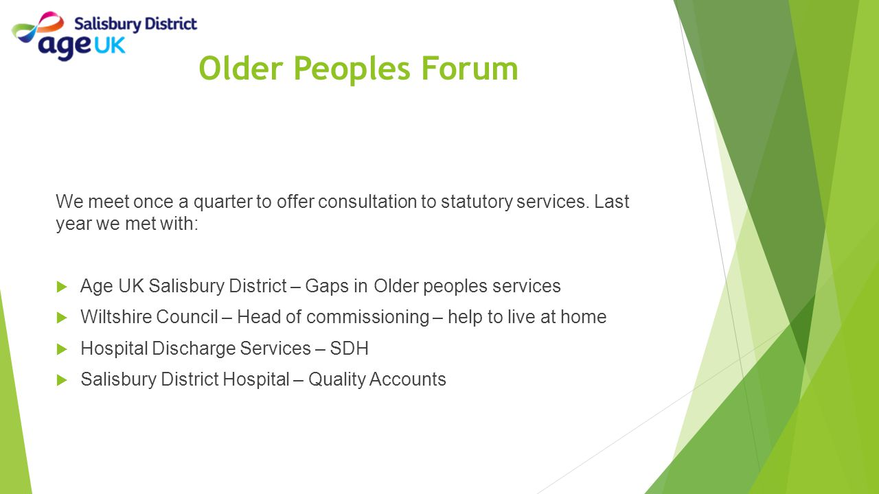 Older Peoples Forum We meet once a quarter to offer consultation to statutory services. Last year we met with: