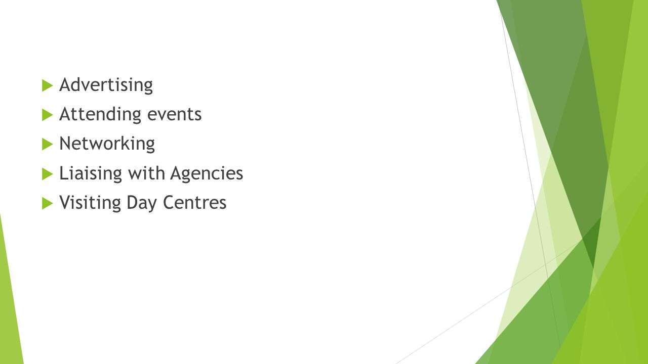 Advertising Attending events Networking Liaising with Agencies Visiting Day Centres