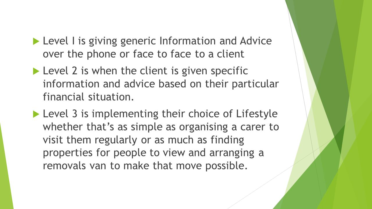 Level I is giving generic Information and Advice over the phone or face to face to a client