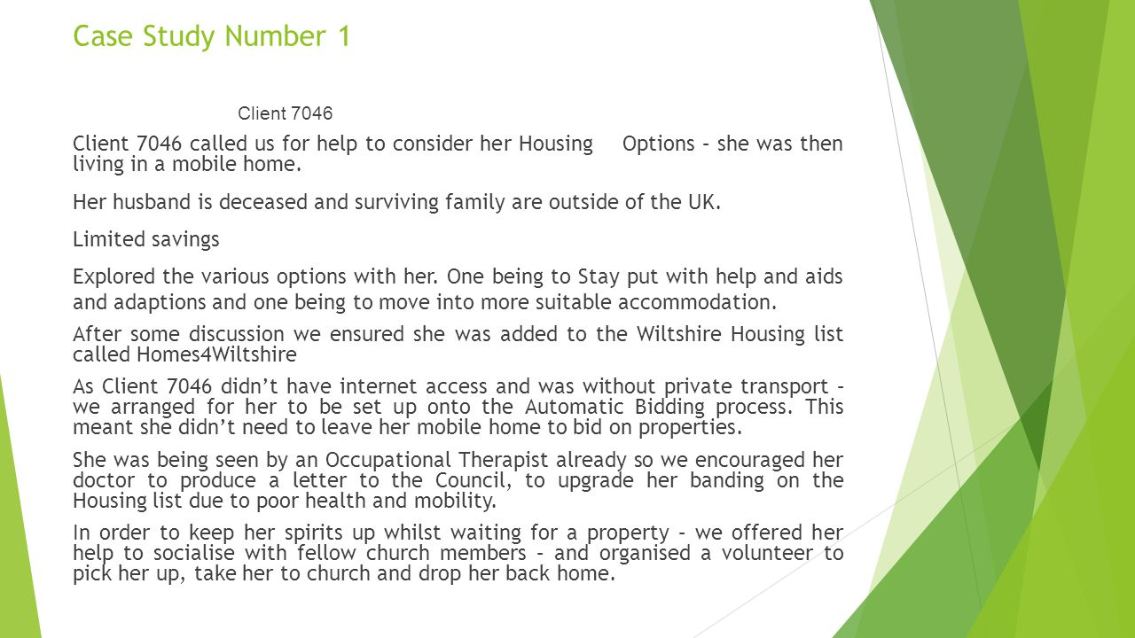 Case Study Number 1 Client 7046. Client 7046 called us for help to consider her Housing Options – she was then living in a mobile home.