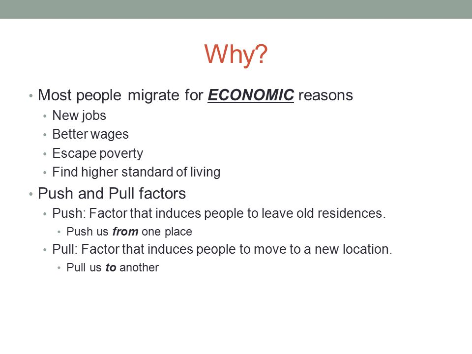 Why Most people migrate for ECONOMIC reasons Push and Pull factors