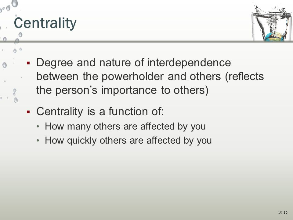 Centrality Degree and nature of interdependence between the powerholder and others (reflects the person's importance to others)