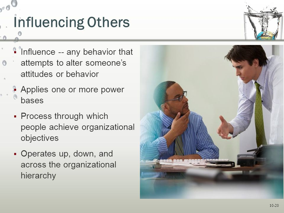 Influencing Others Influence -- any behavior that attempts to alter someone's attitudes or behavior.