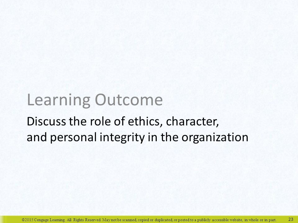 Learning Outcome Discuss the role of ethics, character, and personal integrity in the organization