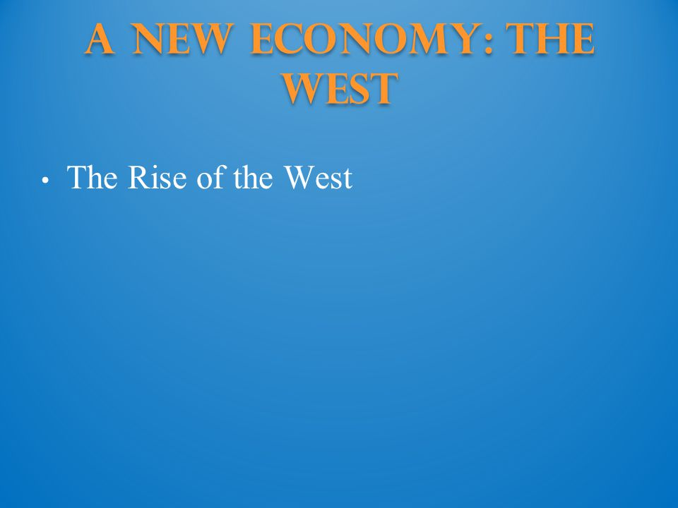 A New Economy: The West The Rise of the West