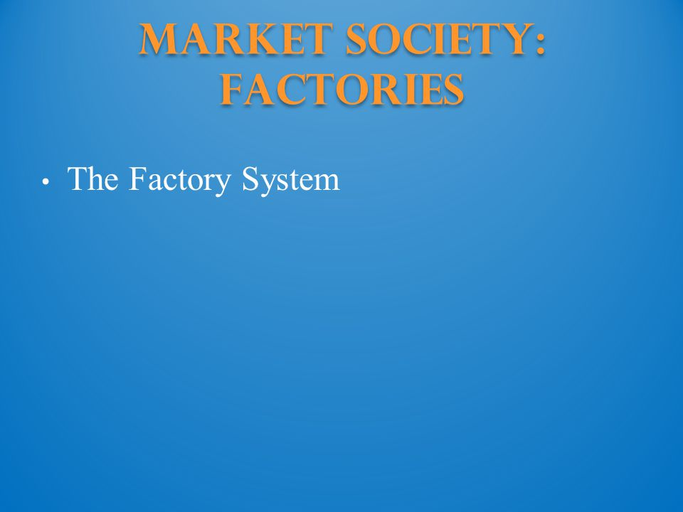 Market Society: Factories