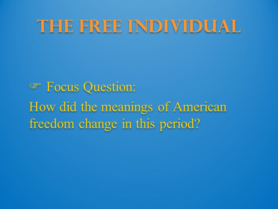 The Free Individual Focus Question: