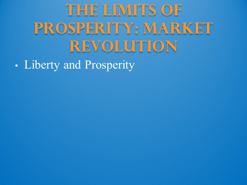 The Limits of Prosperity: Market revolution