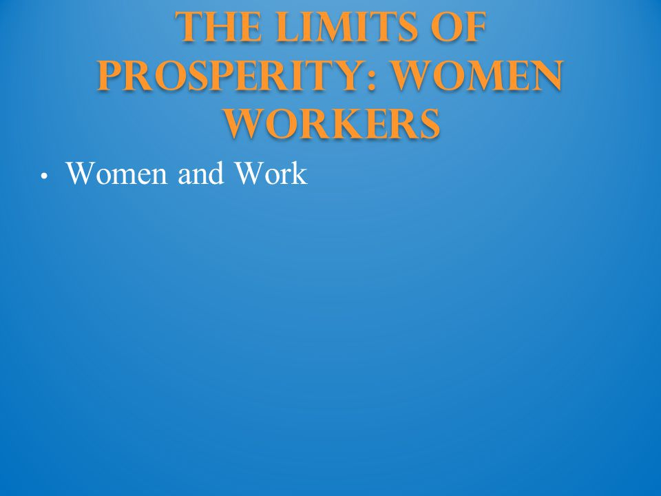 The Limits of Prosperity: Women Workers