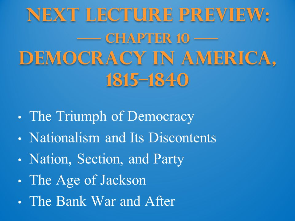 Next Lecture PREVIEW: —— Chapter 10 —— Democracy in America, 1815–1840