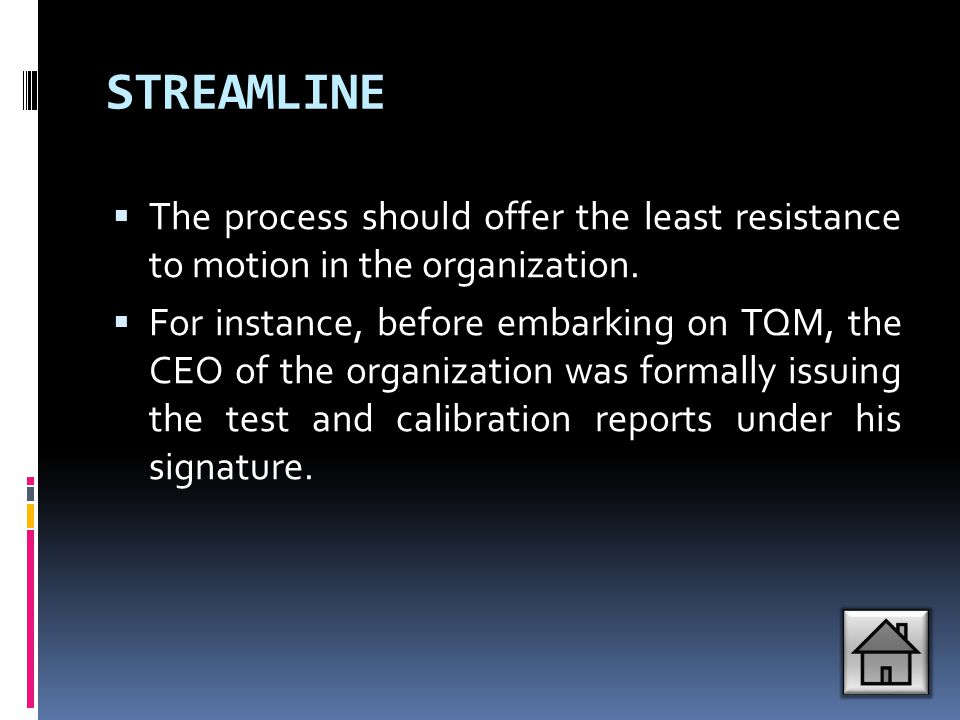 STREAMLINE The process should offer the least resistance to motion in the organization.